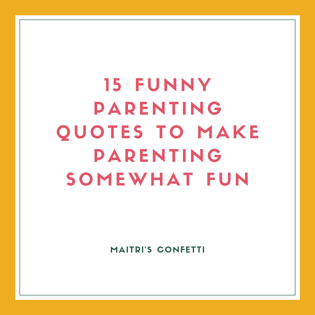 15 Funny Parenting Quotes to Make You Forget Parenting Woes