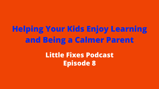 Helping Your Kids Enjoy Learning and Being a Calmer Parent