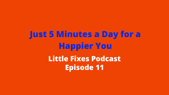 Just 5 Minutes a Day for a Happier You