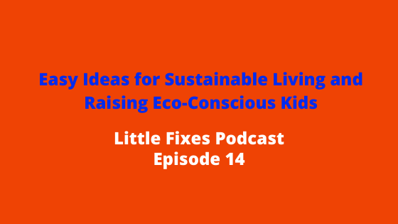 Easy Ideas for Sustainable Living and Raising Eco-Conscious Kids