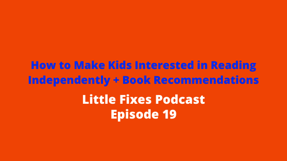 How to Make Kids Interested in Reading Independently + Book Recommendations