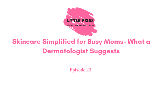 Skincare Simplified for Busy Moms- What a Dermatologist Suggests