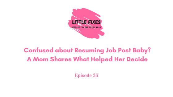 Confused about Resuming Job Post Baby? A Mom Shares What Helped Her Decide