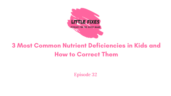 3 Most Common Nutrient Deficiencies in Kids and How to Correct Them