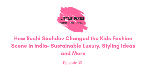 How Ruchi Sachdev Changed the Kids Fashion Scene in India- Sustainable Luxury, Styling Ideas and More