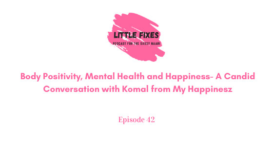 Body Positivity, Mental Health and Happiness- A Candid Conversation with Komal from My Happinesz