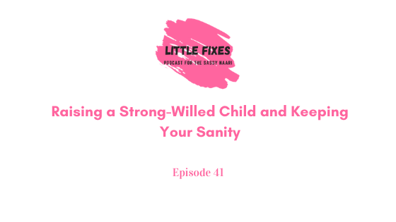 Raising a Strong-Willed Child and Keeping Your Sanity