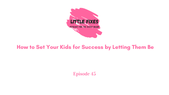 How to Set Your Kids for Success by Letting Them Be