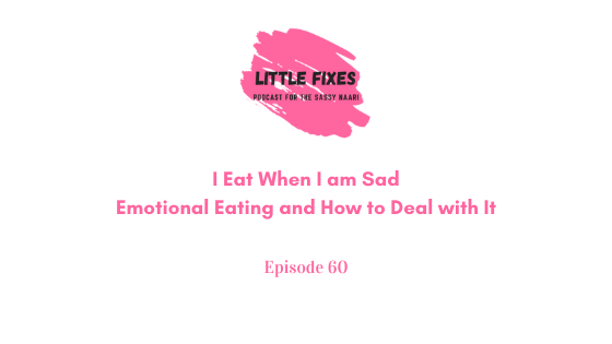 I Eat When I am Sad- Emotional Eating and How to Deal with It