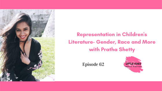 Representation in Children's Literature- Gender, Race and More with Pratha Shetty