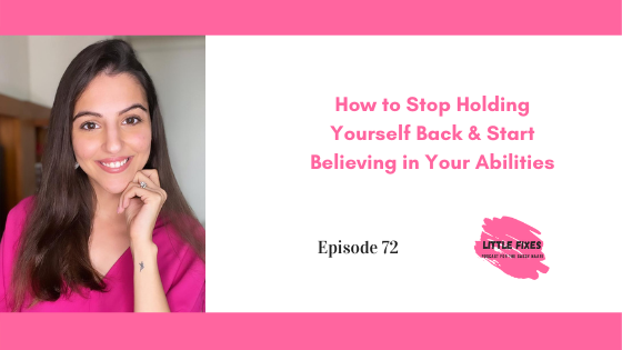 How to Stop Holding Yourself Back & Start Believing in Your Abilities- Self Worth with Benaisha Kharas