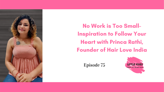 No Work is Too Small- Inspiration to Follow Your Heart with Princa Rathi, Founder of Hair Love India