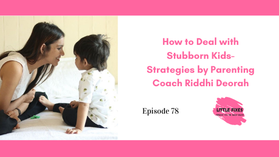 How to Deal with Stubborn Kids- Strategies by Parenting Coach Riddhi Deorah
