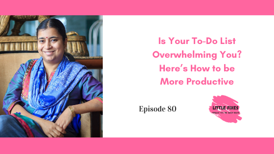 Is Your To-Do List Overwhelming You? Here's How to be More Productive- Shailaja V